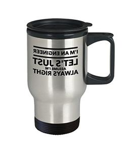 Engineer Travel Mug - I'm an Let's Just Assume I'm Always Ri