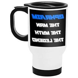 Ephraim Travel Mug, Personalized Gift, The Man the Myth The