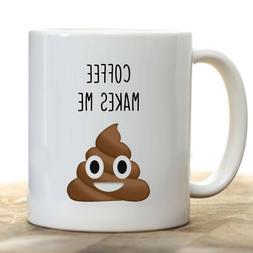 Funny Coffee Mug | Coffee Makes Me Poop Emoji | Novelty Coff