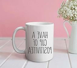 Have a cup of positivitea mug, funny mug, coffee mug, office