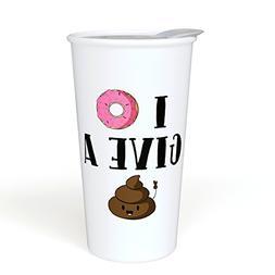 I Donut Give a Sht Funny Ceramic Coffee Travel Mug 12 oz. Wi