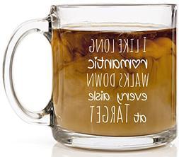 Funny Coffee Mug for Women - I Like Long Romantic Walks Down