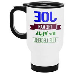 Joe Travel Mug, Personalized Gift, The Man the Myth The Lege
