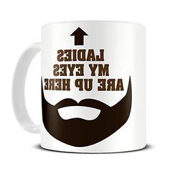 Ladies My Eyes Are Up Here Mug - Coffee Mug - Funny Beard Mu