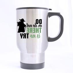 Nice Do Or Do Not There Is No Try Mug - 100% Stainless Steel