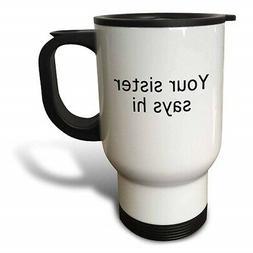3dRose tm_223125_1 Your Sister Says Hi Travel Mug, 14 oz, Wh